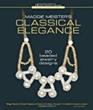 Maggie Meister's Classical Elegance: 20 Beaded Jewelry Designs (Beadweaving Master Class Series)