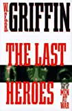 The Last Heroes: A Men at War Novel (0399142894) by Griffin, W.E.B.