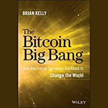 The Bitcoin Big Bang: How Alternative Currencies Are About to Change the World (       UNABRIDGED) by Brian Kelly Narrated by Eric Pollins