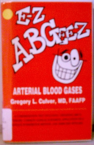 E-Z A B Geez: Arterial Blood Gases