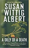 A Dilly of a Death (A China Bayles Mystery) (0425199541) by Albert, Susan Wittig