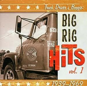 Truck Driver's Boogie: Big Rig Hits, 1939-1969
