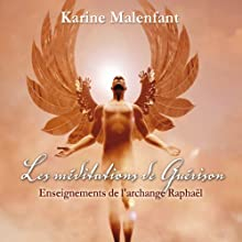 Les méditations de guérison: Enseignements de l'archange Raphaël | Livre audio Auteur(s) : Karine Malenfant Narrateur(s) : Vincent Davy