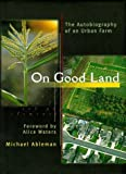 img - for On Good Land: The Autobiography of an Urban Farm by Michael Ableman (1998-05-01) book / textbook / text book