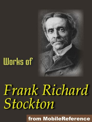 Works of Frank Richard Stockton. The Bee-Man of Orn, The Lady, or the Tiger?, Buccaneers and Pirates of Our Coasts, A Bicycle of Cathay, Kate Bonnet, The ... and others. Illustrated Collection (mobi)