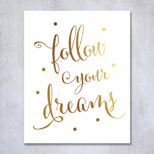 Follow Your Dreams Gold Foil Decor Wall Art Print Inspirational Motivational Quote Metallic Poster 8 inches x 10 inches
