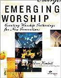 Emerging Worship: Creating Worship Gatherings for New Generations (0310256445) by Dan Kimball