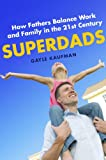 img - for Superdads: How Fathers Balance Work and Family in the 21st Century book / textbook / text book
