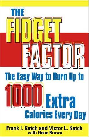The Fidget Factor Easy Ways To Burn Up Calories