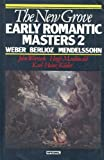 The New Grove Early Romantic Masters: v.2: Weber, Berlioz, Medelssohn (New Grove Composer Biography ) (Vol 2)