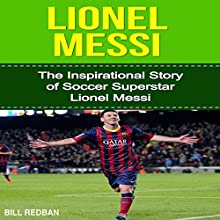 Lionel Messi: The Inspirational Story of Soccer Superstar Lionel Messi (       UNABRIDGED) by Bill Redban Narrated by Michael Pauley