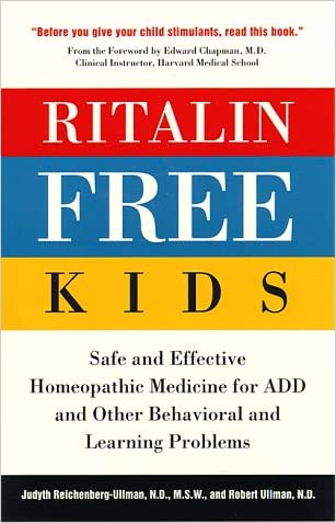 Ritalin-Free Kids: Safe and Effective Homeopathic Medicine for ADD and Other Behavioral and Learning Problems written by Robert Ullman N.D.