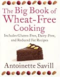 The Big Book of Wheat-Free Cooking: Includes Gluten-Free, Dairy-Free, and Reduced Fat Recipes Antoinette Savill