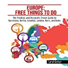 Europe: Free Things to Do: The Freebies and Discounts Travel Guide to Barcelona, Berlin, Istanbul, London, Paris and Rome Hörbuch von Sarah Retter Gesprochen von: JD Kelly
