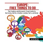 Europe: Free Things to Do: The Freebies and Discounts Travel Guide to Barcelona, Berlin, Istanbul, London, Paris and Rome | Sarah Retter