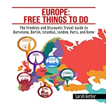 Europe: Free Things to Do: The Freebies and Discounts Travel Guide to Barcelona, Berlin, Istanbul, London, Paris and Rome Audiobook by Sarah Retter Narrated by JD Kelly