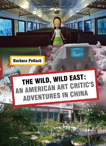The Wild, Wild East: An American Art Critic's Adventures in China: By Barbara Pollack