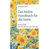 """Das kleine Handbuch f�r die Seele: Erste Hilfe f�r die Krisen des Alltagsvon """"Claudia Sies"""""""