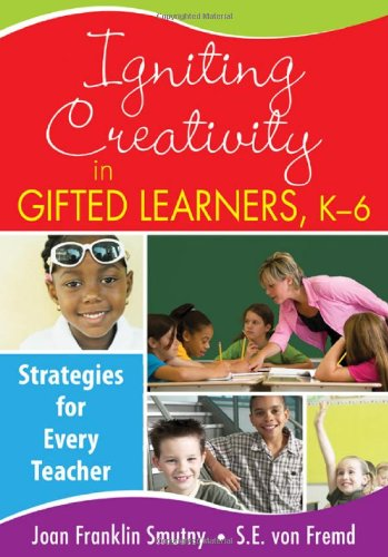 Igniting Creativity in Gifted Learners, K-6: Strategies...