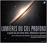 Lumires du ciel profond : Le guide des plus beaux amas, nbuleuses et galaxies