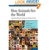 How Animals See the World: Comparative Behavior, Biology, and Evolution of Vision