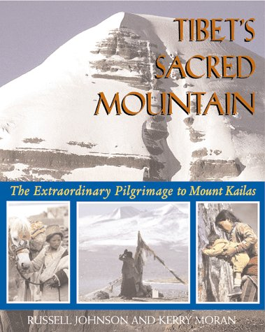 Tibet's Sacred Mountain: The Extraordinary Pilgrimage to Mount Kailas