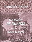 echange, troc Robert Wood - Les ruines de Palmyre, autrement dite Tedmor au désert