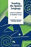 Teaching the Spoken Language (Cambridge Language Teaching Library) (0521273846) by Brown, Gillian