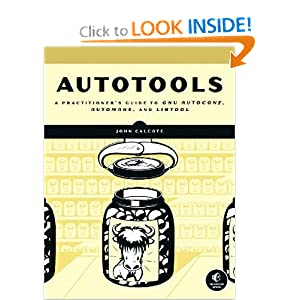 Autotools: A Practioner�s Guide to GNU Autoconf, Automake, and Libtool