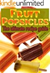 Fruit Popsicles :The Ultimate Recipe...