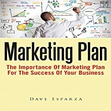 Marketing Plan: The Importance of Marketing Plan for the Success of Your Business (       UNABRIDGED) by Dave Esparza Narrated by Alex Rehder