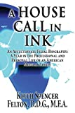 img - for A House Call in Ink: An Affectionate Filial Biography: A Year in the Professional and Personal Life of an American Medical Family by M. F. a. Keith Spencer Felton D. D. G. (2013-01-29) book / textbook / text book