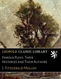 img - for Famous Plays: Their Histories and Their Authors book / textbook / text book