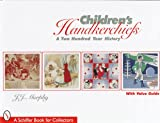 Children's Handkerchiefs: A Two Hundred Year History (A Schiffer Book for Collectors)