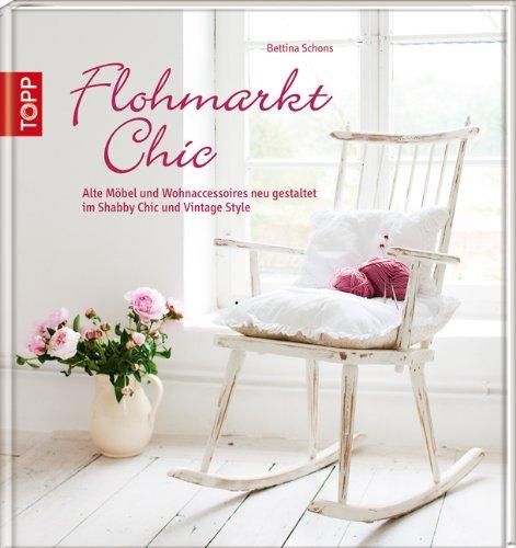 libro flohmarkt chic alte m bel und wohnaccessoires neu gestaltet im shabby chic und vintage. Black Bedroom Furniture Sets. Home Design Ideas