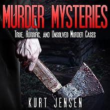 Murder Mysteries: True, Horrific, and Unsolved Murder Cases: True & Puzzling Stories, Book 1 (       UNABRIDGED) by Kurt Jensen Narrated by Jamie B. Cline