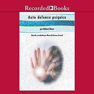 Auto defensa psiquica [Practical Psychic Self Defense (Texto Completo)] Audiobook