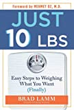 Just 10 Lbs.: Easy Steps to Weighing What You Want (Finally) [Paperback]