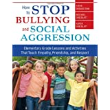 How to Stop Bullying and Social Aggression: Elementary Grade Lessons and Activities That Teach Empathy, Friendship, and Respect ~ Steve Breakstone