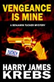Vengeance is Mine - A Benjamin Tucker Mystery