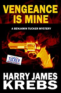 (FREE on 3/18) Vengeance Is Mine - A Benjamin Tucker Mystery by Harry James Krebs - http://eBooksHabit.com