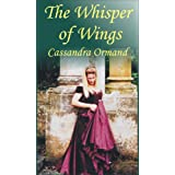The Whisper of Wings (Historical Romance Book 1) ~ Cassandra Ormand