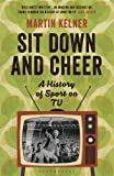 Martin Kelner Sit Down and Cheer: A History of Sport on TV (Wisden Sports Writing)