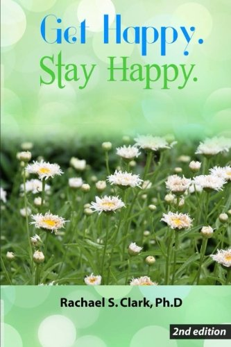 Get Happy. Stay Happy.: 2nd Edition [Clark, Dr. Rachael S.] (Tapa Blanda)