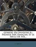 img - for Gerbert, Ou Sylvestre Ii.: Premier Pape Fran ais, Et Le Si cle De Fer... (French Edition) book / textbook / text book