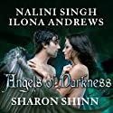 Angels of Darkness (       UNABRIDGED) by Ilona Andrews, Nalini Singh, Sharon Shinn Narrated by Justine Eyre, Coleen Marlo