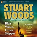 Blue Water, Green Skipper: A Memoir of Sailing Alone Across the Atlantic (       UNABRIDGED) by Stuart Woods Narrated by Steven Collins