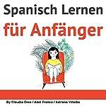 Spanisch: Kurzgeschichten für Anfänger [Spanish: Short Stories for Beginners]: 10 leichte Kurzgeschichten mit texbegleitendem Glossar in deutscher Sprache | Claudia Orea
