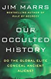 Our Occulted History: Do the Global Elite Conceal Ancient Aliens? (0062130323) by Marrs, Jim