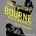 Robert Ludlum's (TM) The Bourne Ascendancy (       UNABRIDGED) by Eric Van Lustbader Narrated by Holter Graham
